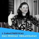 3 características das pessoas organizadas | Youtube